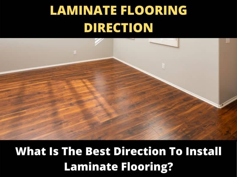 Direction To Install Laminate Flooring, What Direction Do You Lay Laminate Flooring